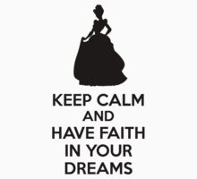 Keep Calm And Have Faith In Your Dreams Baby Tee