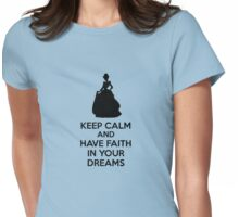 Keep Calm And Have Faith In Your Dreams Womens Fitted T-Shirt