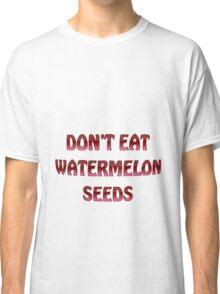 Don't eat watermelon seeds Classic T-Shirt
