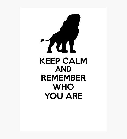 Keep Calm and Remember Who You Are Photographic Print