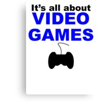 It's All About Video Games Canvas Print