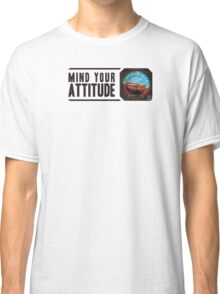 Mind your attitude Classic T-Shirt