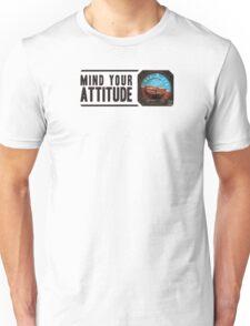 Mind your attitude Unisex T-Shirt