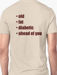 • old • fat • diabetic • ahead of you T-Shirt