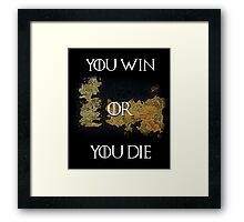 You Win or You Die Game of Thrones shirt Framed Print