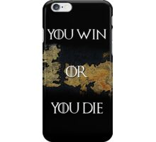 You Win or You Die Game of Thrones shirt iPhone Case/Skin
