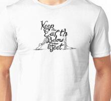 Keep the Earth Below My Feet Unisex T-Shirt