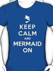 Keep Calm and Mermaid On (dark shirt) T-Shirt