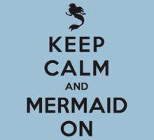 Keep Calm and Mermaid On (light shirt) by Ellador