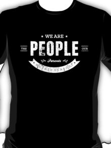 We Are The People Our Parents Warned Us About T-Shirt