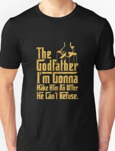 I'm gona make him an offer he can't refuse - The God Father T-Shirt