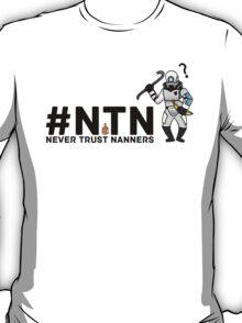 #NTN Never Trust Nanners T-Shirt