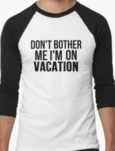 DON'T BOTHER ME I'M ON VACATION Men's Baseball ¾ T-Shirt