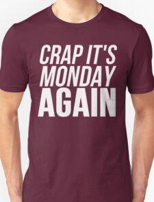 Crap It's Monday Again T-Shirt