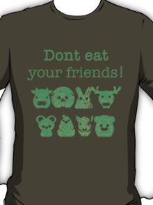 Don't Eat Your Friends T-Shirt