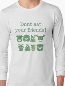Don't Eat Your Friends Long Sleeve T-Shirt
