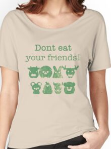 Don't Eat Your Friends Women's Relaxed Fit T-Shirt