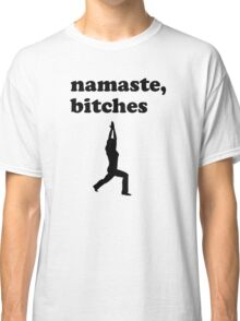 Namaste Bitches Classic T-Shirt