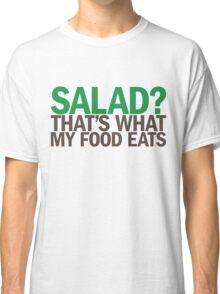 Salad? Classic T-Shirt