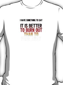 Highlander - I have something to say, it is better to burn out... T-Shirt