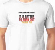 Highlander - I have something to say, it is better to burn out... Unisex T-Shirt