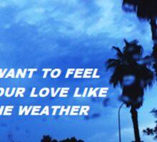"""Love like the weather"" Sticker"