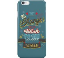 be the change that you wish to see in the world iPhone Case/Skin