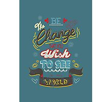 be the change that you wish to see in the world Photographic Print