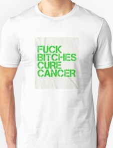 Fuck Bitches Cure Cancer T-Shirt