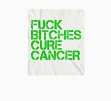 Fuck Bitches Cure Cancer Unisex T-Shirt