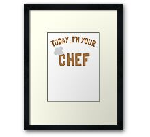 Today, I'm your chef Framed Print