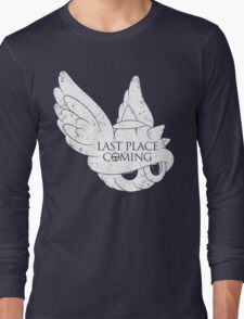 Last Place is Coming Long Sleeve T-Shirt