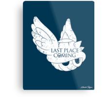 Last Place is Coming Metal Print