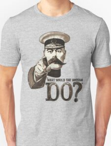 """""""What would the British do?"""" T-Shirt"""