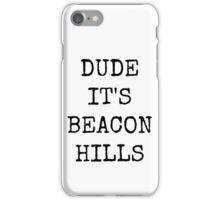 Dude, it's Beacon Hills iPhone Case/Skin
