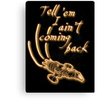 Tell 'em I ain't coming back Canvas Print