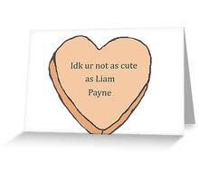 not as cute as Liam Payne  Greeting Card