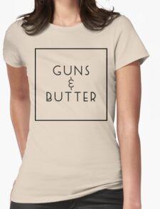 Guns and Butter (Guns or Butter Parody) Womens Fitted T-Shirt