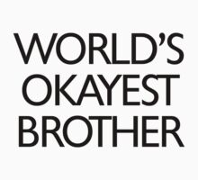 World's okayest brother by digerati