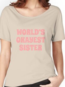 World's okayest sister Women's Relaxed Fit T-Shirt