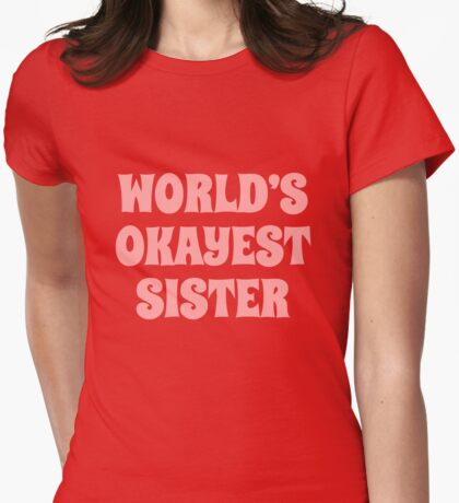 World's okayest sister Womens Fitted T-Shirt
