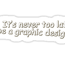 It's never too late to be a graphic designer. Sticker