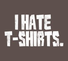 I hate t-shirts One Piece - Short Sleeve