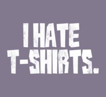I hate t-shirts Kids Tee