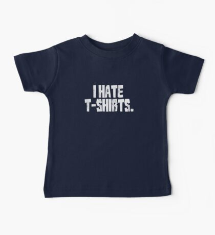 I hate t-shirts Baby Tee