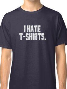 I hate t-shirts Classic T-Shirt