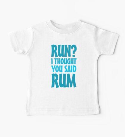 Run? I thought you said rum Baby Tee