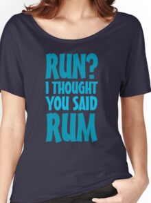 Run? I thought you said rum Women's Relaxed Fit T-Shirt