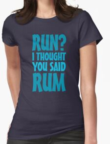 Run? I thought you said rum Womens Fitted T-Shirt