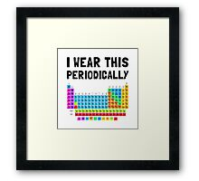 Wear This Periodically Framed Print